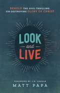 Look and Live: Behold the Soul-Thrilling, Sin-Destroying Glory of Christ Paperback
