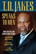 T.D. Jakes Speaks to Men: Loose Than Man and Let Him Go, So You Call Yourself a Man, T D Jakes Speaks to Men (3in1) Paperback