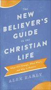 The New Believer's Guide to the Christian Life