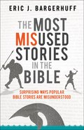 The Most Misused Stories in the Bible: Surprising Ways Popular Bible Stories Are Misunderstood Paperback