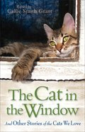 The Cat in the Window: And Other Stories of the Cats We Love Paperback