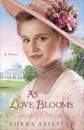 As Love Blooms (#03 in The Gregory Sisters Series) Paperback