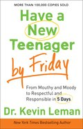 Have a New Teenager By Friday: From Mouthy and Moody, to Respectful and Responsible in 5 Days Paperback