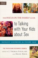 The Focus on the Family Guide to Talking With Your Kids About Sex: Honest Answers For Every Age Paperback