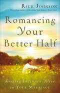 Romancing Your Better Half: Keeping Intimacy Alive in Your Marriage Paperback