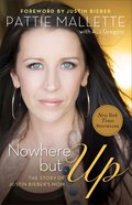 Nowhere But Up: The Story of Justin Bieber's Mom Paperback