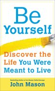Be Yourself - Discover the Life You Were Meant to Live