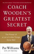 Coach Wooden's Greatest Secret: The Power of a Lot of Little Things Done Well Paperback