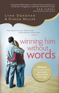 Winning Him Without Words: 10 Keys to Thriving in Your Spiritually Mismatched Marriage Paperback