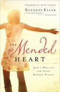 The Mended Heart: God's Healing For Your Broken Places Paperback