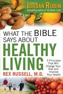 What the Bible Says About Healthy Living:3 Principles That Will Change Your Diet and Improve Your Health