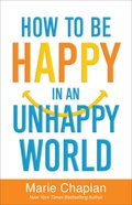 How to Be Happy in An Unhappy World Paperback
