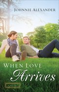 When Love Arrives (#2 in Misty Willow Series) Paperback