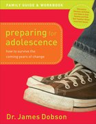 Preparing For Adolescence: How to Survive the Coming Years of Change (Family Guide And Workbook) Paperback