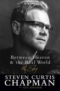 Between Heaven and the Real World: My Story Hardback