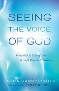 Seeing the Voice of God: What God is Telling You Through Dreams and Visions Paperback