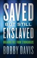 Saved But Still Enslaved Paperback