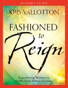 Fashioned to Reign (Leader's Guide) Paperback