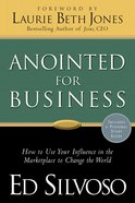 Anointed For Business: How to Use Your Influence in the Marketplace to Change the World (With Study Guide) Paperback