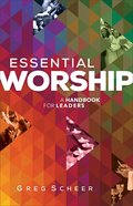 Essential Worship: A Handbook For Leaders Paperback