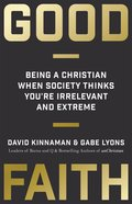 Good Faith: Being a Christian When Society Thinks You're Irrelevant and Extreme Hardback