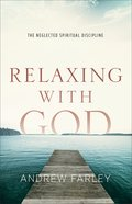 Relaxing With God: The Neglected Spiritual Discipline Paperback