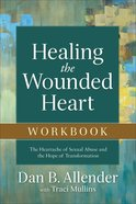 Healing the Wounded Heart: The Heartache of Sexual Abuse and the Hope of Transformation (Workbook) Paperback