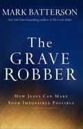 The Grave Robber: How Jesus Can Make Your Impossible Possible Paperback