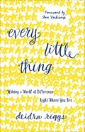 Every Little Thing: Making a World of Difference Right Where You Are Paperback