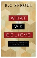 What We Believe: Understanding and Confessing the Apostles' Creed Paperback