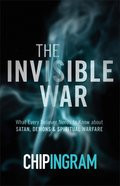 The Invisible War: What Every Believer Needs to Know About Satan, Demons, and Spiritual Warfare Paperback