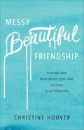 Messy Beautiful Friendship: Finding and Nurturing Deep and Lasting Relationships Paperback