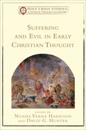 Suffering and Evil in Early Christian Thought (Holy Cross Studies In Patristic Theology And History Series) Paperback
