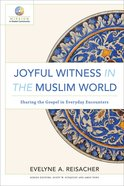 Joyful Witness in the Muslim World: Sharing the Gospel in Everyday Encounters (Mission In Global Community Series) Paperback