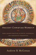 Ancient Christian Worship Hardback