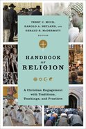 Handbook of Religion: A Christian Engagement With Traditions, Teachings, and Practices Hardback