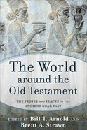 The World Around the Old Testament: The People and Places of the Ancient Near East Hardback