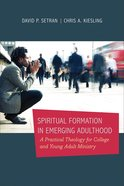 Spiritual Formation in Emerging Adulthood: A Practical Theology For College and Young Adult Ministry Paperback