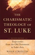 The Charismatic Theology of St. Luke: Trajectories From the Old Testament to Luke - Acts (Second Edition) Paperback