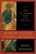 Simon Peter in Scripture and Memory: The New Testament Apostle in the Early Church Paperback