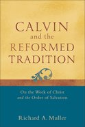 Calvin and the Reformed Tradition: On the Work of Christ and the Order of Salvation Paperback