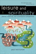 Leisure and Spirituality - Biblical, Historical, and Contemporary Perspectives (Engaging Culture Series) Paperback