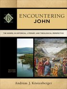 Encountering John : The Gospel in Historical, Literary, and Theological Perspective (2nd Edition) (Encountering Biblical Studies Series)