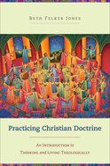 Practicing Christian Doctrine: An Introduction to Thinking and Living Theologically Paperback