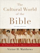 The Cultural World of the Bible: An Illustrated Guide to Manners and Customs (4th Edition) Paperback