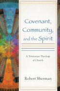 Covenant, Community, and the Spirit: A Trinitarian Theology of Church Paperback