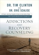 The Quick-Reference Guide to Addictions and Recovery Counseling: 40 Topics, Spiritual Insights, and Easy-To-Use Action Steps Paperback