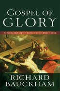 Gospel of Glory: Major Themes in Johannine Theology Paperback