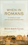 When in Romans - An Invitation to Linger With the Gospel According to Paul (Theological Explorations For The Church Catholic Series)