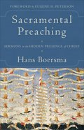 Sacramental Preaching: Sermons on the Hidden Presence of Christ Paperback